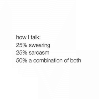 Af, Memes, and Tag Someone: how I talk:  25% swearing  25% sarcasm  50% a combination of both Tag someone who's sarcastic af and swears a lot 👇