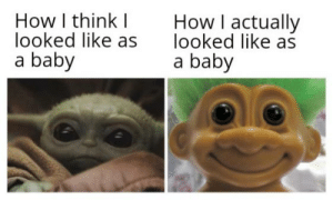 grandma finds me beautiful: How I think  looked like as  a baby  How I actually  looked like as  a baby grandma finds me beautiful