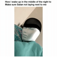 Funny, Twitter, and The Middle: How i wake up in the middle of the night to  Make sure Satan not laying next to me 😂😂💯 👉🏽(via:daidai_thegoon-Twitter)