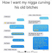 When the curve game on lock mrlatinalover latinasbelike latinwomen LatinaAttitude latina mujereslatinas Latingirls spanishgirls spanishgirlsbelike spanishwomen spanishwomenbelike hispanicgirls hispanicwomen hispanicwomenbelike Latinas_ig latinas_y_mas LatinasMasfina locas crazylatinas crazylatinasBeLike spanishchicks latinaProblems latinameme latinasundays latinasunday spanishgirlsunday latinasundaysorrynotsorry Latina101: How I want my nigga curving  his old bitches  Stop. Trealy miss you  I miss you  Lol thats nice  Um, why?  So you're gonna act  brand new now?  I cant miss you?  No, not really. What do  you want?  Im not acting brand new  k where my priorites are  and its w/my girl, not u  I want you  ldc about her. You're not  even with her fareal  Whats so funny  No Im not, but we're  workin on us, and I dont  need nor want any  random poppin up b/c  her hoes didnt work out.  U can leave now. Me and  the Mrs. send our  regards  You're jokin right?  No Parris  Shits funny asl to me  Stop. I really miss you  Read 11:43 PM When the curve game on lock mrlatinalover latinasbelike latinwomen LatinaAttitude latina mujereslatinas Latingirls spanishgirls spanishgirlsbelike spanishwomen spanishwomenbelike hispanicgirls hispanicwomen hispanicwomenbelike Latinas_ig latinas_y_mas LatinasMasfina locas crazylatinas crazylatinasBeLike spanishchicks latinaProblems latinameme latinasundays latinasunday spanishgirlsunday latinasundaysorrynotsorry Latina101