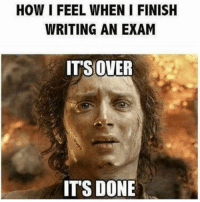 How I feel when...: HOW IFEEL WHEN I FINISH  WRITING AN EXAM  ITS OVER  ITS DONE How I feel when...