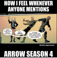 Preach #boolicity: HOW IFEEL WHENEVER  ANYONE MENTIONS  NEED  YOUR HELP  BUT  WITH A  PLEASE  Olicity  WALKWAY.  DON'T EVER USE  THAT WORD AGAIN.  I JUST THREW UP  IN MY MOUTH.  Cjustice league.memes  ARROW SEASON 4 Preach #boolicity