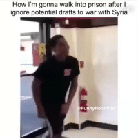 Funny, Prison, and Syria: How I'm gonna walk into prison after l  ignore potential drafts to war with Syria  @FunnyHoodVidz Y'all think we gonna go to war with cereal???