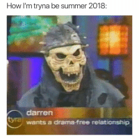 Funny, Summer, and Free: How I'm tryna be summer 2018:  darren  wants a drama-free relationship Leave the drama for your momma so I know it's real😍😍❤️ girlsthinkimfunnytwitter sundayfunday dramafree thewaytobe