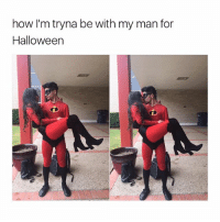 Halloween, What Is, and Girl Memes: how I'm tryna be with my man for  Halloween a man? what is that