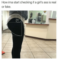 Real, Ima, and Fakings: How ima start checking if a girl's ass is real  or fake.