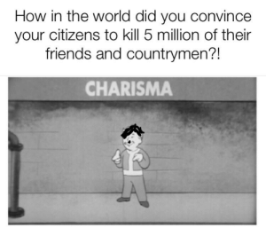Hitler Memes: How in the world did you convince  your citizens to kill 5 million of their  friends and countrymen?!  CHARISMA Hitler Memes