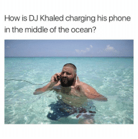 DJ Khaled, Memes, and Phone: How is DJ Khaled charging his phone  in the middle of the ocean? You do what you want when you are popping