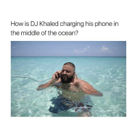goodnight London: How is DJ Khaled charging his phone in  the middle of the ocean? goodnight London