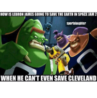 Bruh😂😂 Tag Friends ! 👇: HOW IS LEBRON JAMES GOING TO SAVE THE EARTH IN SPACE JAM 2  sportslaughter  WHEN HE CANT EVEN SAVE CLEVELAND Bruh😂😂 Tag Friends ! 👇