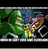 Friends, Lol, and Sports: HOW IS LEBRON JAMESGOING TO SAVE THE EARTH IN SPACE JAM 2  @SportsUokes  WHEN HE CANTEVEN SAVE CLEVELAND Lol 😂 when Monstars found out LeBron doing space jam 2 hahaa DoubleTap if u seen space jam Tag friends that would watch this lol - Follow my other accounts @ThugsLifeVines @OnlyintheHood @GymFailss
