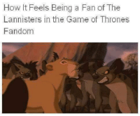 ~Tyrion: How It Feels Being a Fan of The  Lannisters in the Game of Thrones  Fandom ~Tyrion