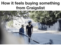 adulthoodisokay:  onlyblackgirl: Deadass tho i'm very glad i chose to watch this : How it feels buying something  from Craigslist adulthoodisokay:  onlyblackgirl: Deadass tho i'm very glad i chose to watch this