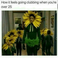 Clubbing, How, and Feels: How it feels going clubbing when you're  over 25
