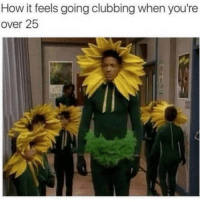 Funny, Memes, and Clubbing: How it feels going clubbing when you're  over 25 SarcasmOnly