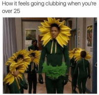 Funny, Clubbing, and Old: How it feels going clubbing when you're  over 25 Tag a old fella 😂