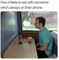 Dank, Phone, and 🤖: How it feels to eat with someone  who's always on their phone
