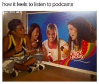 Irl, Me IRL, and How: how it feels to listen to podcasts  HELADO me irl