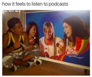 Dank, Memes, and Target: how it feels to listen to podcasts  HELADO me irl by MsLunaValentine FOLLOW HERE 4 MORE MEMES.