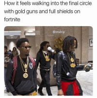 Guns, Memes, and Squad: How it feels walking into the final circle  with gold guns and full shields on  fortnite  @imdrip Tag your fortnite squad 😂💀