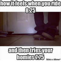 On point 😂💯 skatermemes: how it feels when Touride  825  and then triesVOur  homies IA5  Make a Meme On point 😂💯 skatermemes