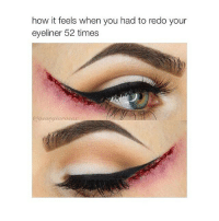Time, Girl Memes, and Georgian: how it feels when you had to redo your  eyeliner 52 times  @georgian