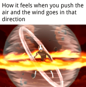 Reddit, How, and Air: How it feels when you push the  air and the wind goes in that  direction I can teach you airbending