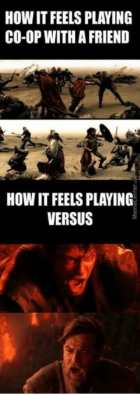 Memes, 🤖, and Versus: HOW IT FEELSPLAYING  CO-OP WITH A FRIEND  HOW IT FEELS PLAYING  VERSUS How accurate is this?