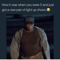 Memes, Shoes, and Yeah: How it was when you were 5 and just  got a new pair of light up shoes He'll yeah