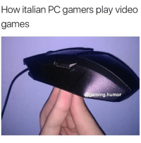 best way to play CS GO: How italian PC gamers play video  games  gaming humor best way to play CS GO