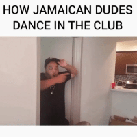 How jamaican dudes dance in the club: HOW JAMAICAN DUDES  DANCE IN THE CLUB How jamaican dudes dance in the club