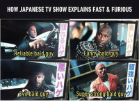 9gag, Memes, and Twitter: HOW JAPANESE TV SHOW EXPLAINS FAST & FURIOUS  Funnybald guy  Reliable bald guy  bald guy Super strong bald guy Simple and accurate.🏋 Follow @9gag - - - 📸wrxsti_2004 | Twitter 9gag ff8 fastandfurious therock bald VinDiesel JasonStatham TyreseGibson saitama