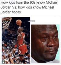 Sad but true.: How kids from the 90s know Michael  Jordan vs. how kids know Michael  Jordan today  MEMES Sad but true.