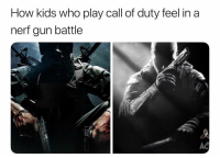 Memes, Call of Duty, and Kids: How kids who play call of duty feel in a  nerf gun battle  AC It's almost midnight shouldn't you be sleeping? (Didn't watermark I think something similar has been done)
