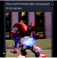 Funny, Pornhub, and Back: How l exit Pornhub after coming back 2/7  to my senses After u bust that nut lmaoo