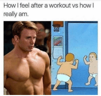 Funny, Lol, and How: How l feel after a workout vs how I  really am Tag this friend lol