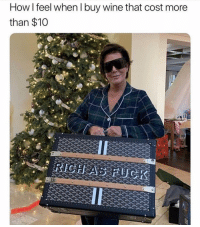 Wine, Girl Memes, and How: How l feel when I buy wine that cost more  than $10 Pinkies up bitches 💅🏻