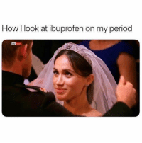 SarcasmOnly: How l look at ibuprofen on my period  y news SarcasmOnly