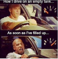 So true... car: How l rive on an empty tank...  on an As soon as I've filled up..  VI/ So true... car