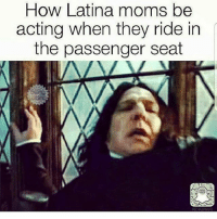 Memes, Moms, and Acting: How Latina moms be  acting when they ride in  the passenger seat Lmfaoooo for reaaalll 😂 MexicansProblemas Via @beinglatino