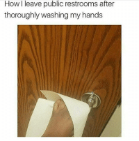 Memes, Reason, and 🤖: How leave public restrooms after  thoroughly washing my hands I washed my hands for a reason 💯💯💯 GottaStayFreshOnMyExit BunThePissyHandle EveryoneDontWashTheirHands GoodHygienePractice ☺️ - - 🚨FOLLOW: @whypree_tho_vip & @whypree_tv ⚠️ for more 🆘🔥‼️