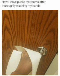 Memes, Relatable, and 🤖: How leave public restrooms after  thoroughly washing my hands Relatable 😂😂😂 @pmwhiphop @pmwhiphop