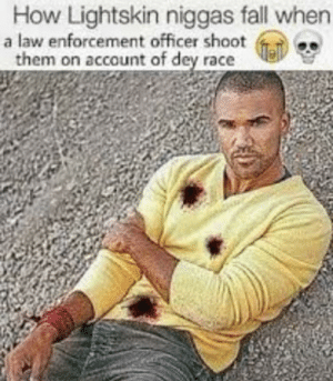 Man down: How Lightskin niggas fall when  a law enforcement officer shoot  them on account of dey race Man down