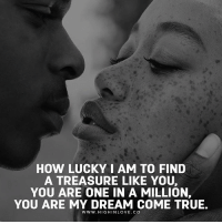 Love, Memes, and True: HOW LUCKY I AM TO FIND  A TREASURE LIKE YOU,  YOU ARE ONE IN A MILLION,  YOU ARE MY DREAM COME TRUE.  WWW. HIGH IN LOVE. CO Tag Your Love ❤️