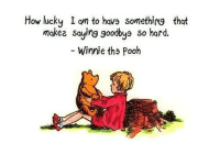❤️: How lucky I am to havs something that  makee saying goodbys so hard.  Winnie ths Pooh ❤️