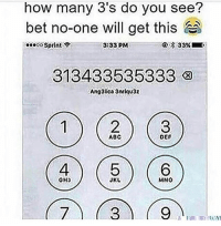 Lol: how many 3's do you see?  bet no-one will get this  ...。。Sprint令  3:33 PM  313433535333タ  Ang3lica 3nriqu3z  ABC  DEP  OH3  JKU  MNO Lol
