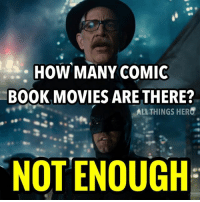 Batman, Memes, and Movies: HOW MANY COMIC  BOOK MOVIES ARE THERE?  ALL THINGS HER  NOT ENOUGH I feel the same way Batman. justiceleague infinitywar avengers thorragnarok sdcc2017 marvel dc dceu