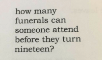 How, Can, and They: how many  funerals can  someone attend  before they turn  nineteen?