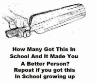 Growing Up, Memes, and School: How Many Got This In  School And It Made You  A Better Person?  Repost if you got this  In School growing up I did