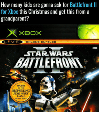 star wars game: How many kids are gonna ask for  Battlefront ll  for Xbox this Christmas and get this from a  grandparent?  XBOX  L 1 VE  ONLINE ENABLED  PAL  STAR WARS  BATTLE  SEQUEL  TO THE  BESTSELUNG  STAR WARS  GAME  OF ALL TIME!